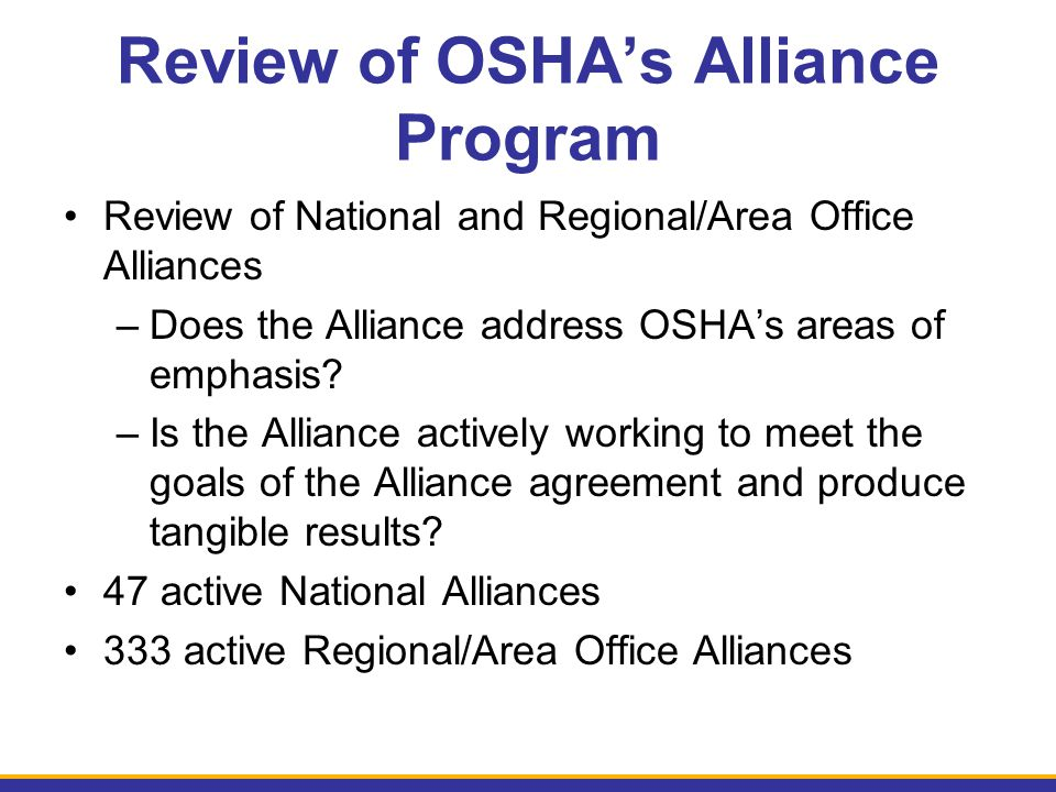 OSHA's Alliance Program Aligned with OSHA Priorities Raising Awareness of OSHA's Rulemaking and Enforcement Initiatives Outreach and Communication Training and Education Worker Involvement