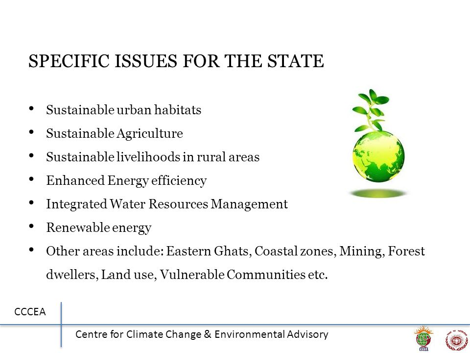 CCCEA Centre for Climate Change & Environmental Advisory SPECIFIC ISSUES FOR THE STATE Sustainable urban habitats Sustainable Agriculture Sustainable
