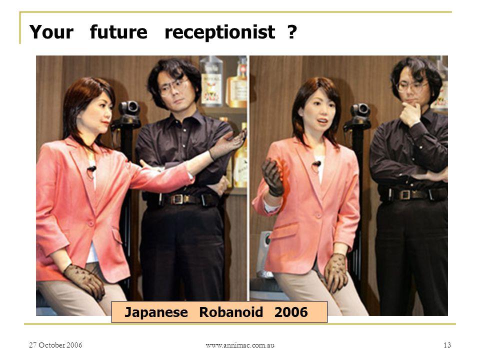 27 October 2006 www.annimac.com.au 13 Your future receptionist ? Japanese Robanoid 2006