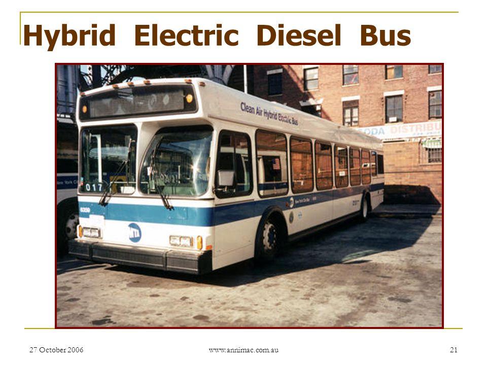 27 October 2006 www.annimac.com.au 21 Hybrid Electric Diesel Bus