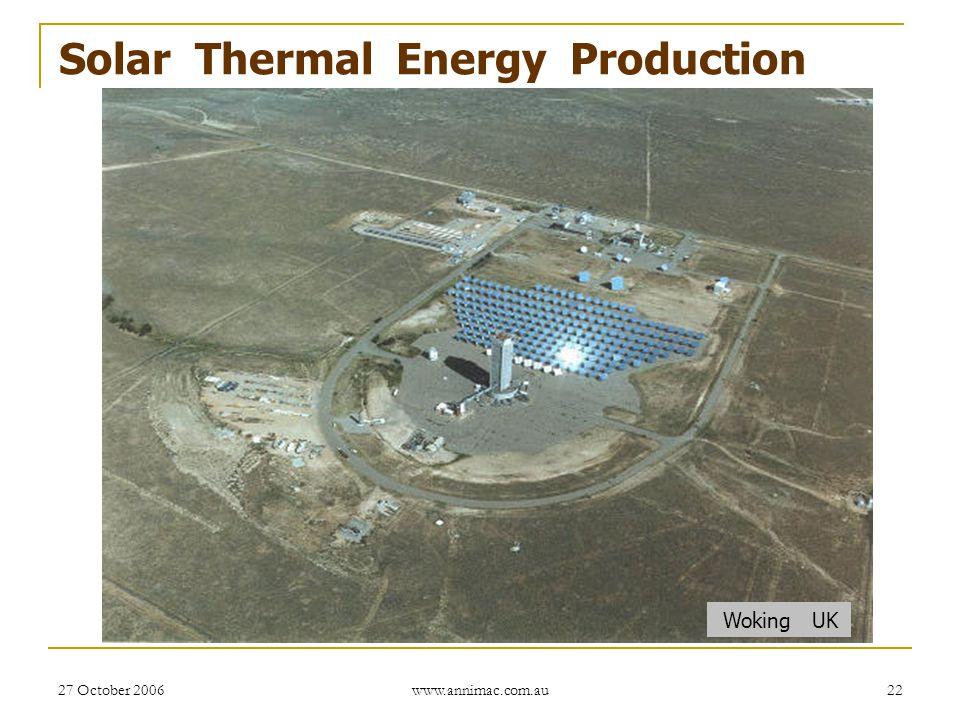 27 October 2006 www.annimac.com.au 22 Solar Thermal Energy Production Woking UK