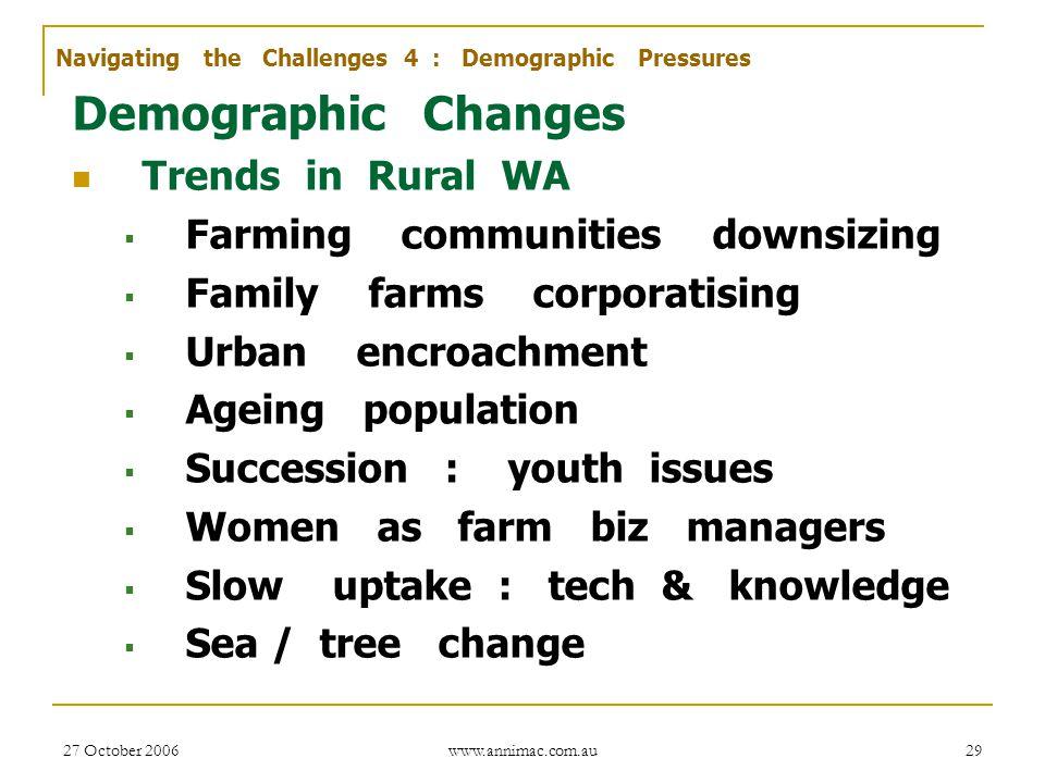 27 October 2006 www.annimac.com.au 29 Demographic Changes Trends in Rural WA  Farming communities downsizing  Family farms corporatising  Urban enc