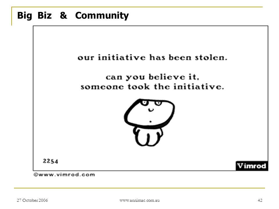 27 October 2006 www.annimac.com.au 42 Big Biz & Community
