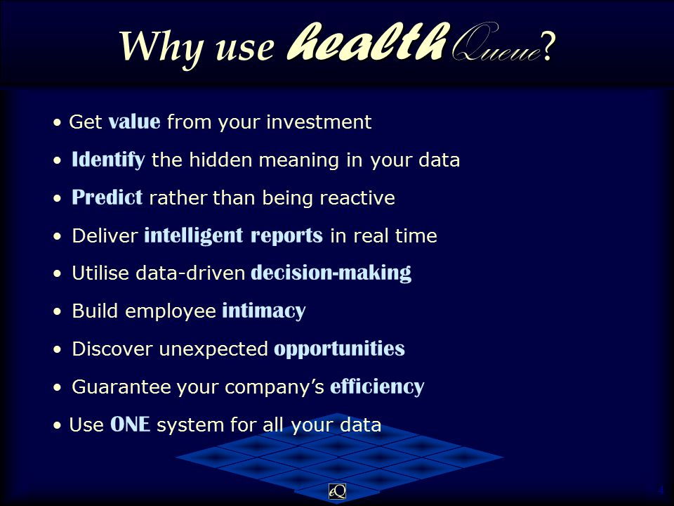 4 Get value from your investment Identify the hidden meaning in your data Predict rather than being reactive Deliver intelligent reports in real time Utilise data-driven decision-making Build employee intimacy Discover unexpected opportunities Guarantee your company's efficiency Use ONE system for all your data health Queue .