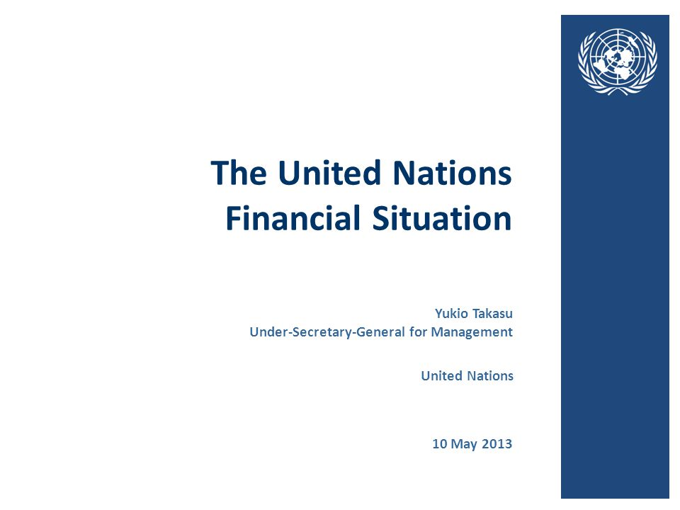 1 The United Nations Financial Situation Key Components 31 Dec 201131 Dec 201230 Apr 2013 AssessmentsRegular budget2,4152,4122,606 Peacekeeping8,6514,8833,458 Tribunals286232248 Capital Master Plan341-- UnpaidRegular budget4543271,404 AssessmentsPeacekeeping2,6251,3291,523 Tribunals2736178 Capital Master Plan8733 Cash on Hand *Regular budget*94(35)654 Peacekeeping*3,6362,6052,714 Tribunals129128180 Capital Master Plan*861467353 Outstanding Payments to Member States** Peacekeeping529525745 (US$ millions) * Not including the Working Capital Fund, Special Account and Peacekeeping Reserve Fund ** Not including letters of assist, and death and disability claims