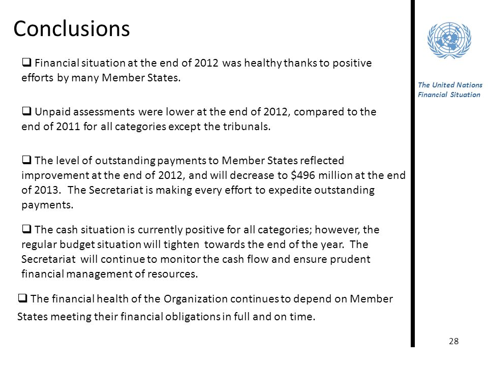 28 Conclusions The United Nations Financial Situation  Unpaid assessments were lower at the end of 2012, compared to the end of 2011 for all categories except the tribunals.