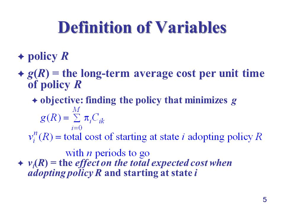 5 Definition of Variables  policy R  g(R) = the long-term average cost per unit time of policy R  objective: finding the policy that minimizes g ..