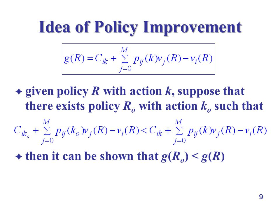 9 Idea of Policy Improvement  given policy R with action k, suppose that there exists policy R o with action k o such that  then it can be shown tha