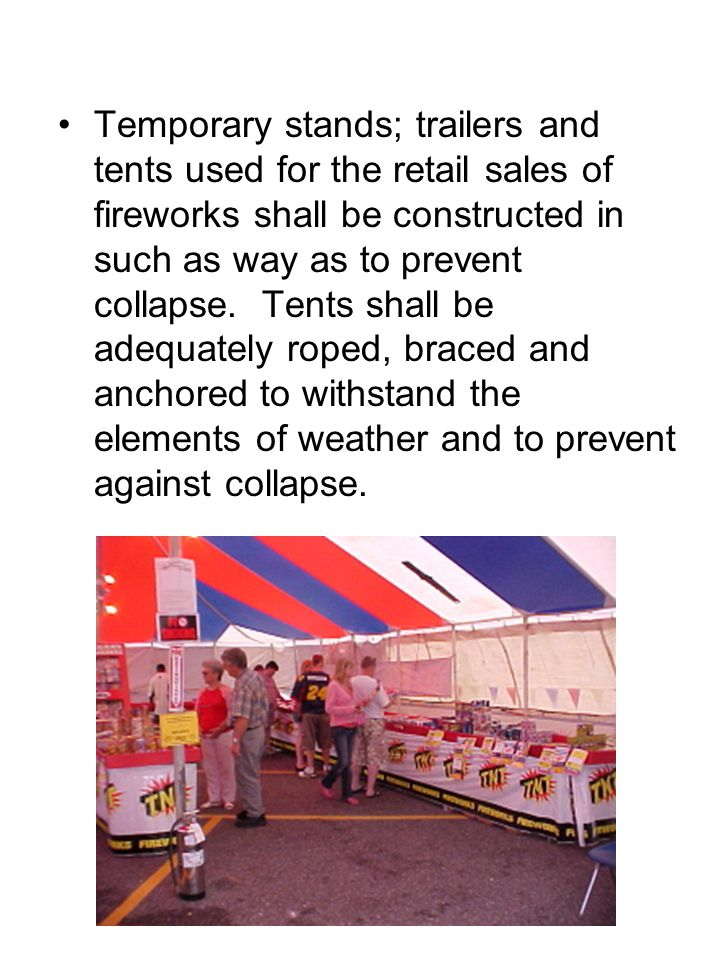 Temporary stands; trailers and tents used for the retail sales of fireworks shall be constructed in such as way as to prevent collapse.