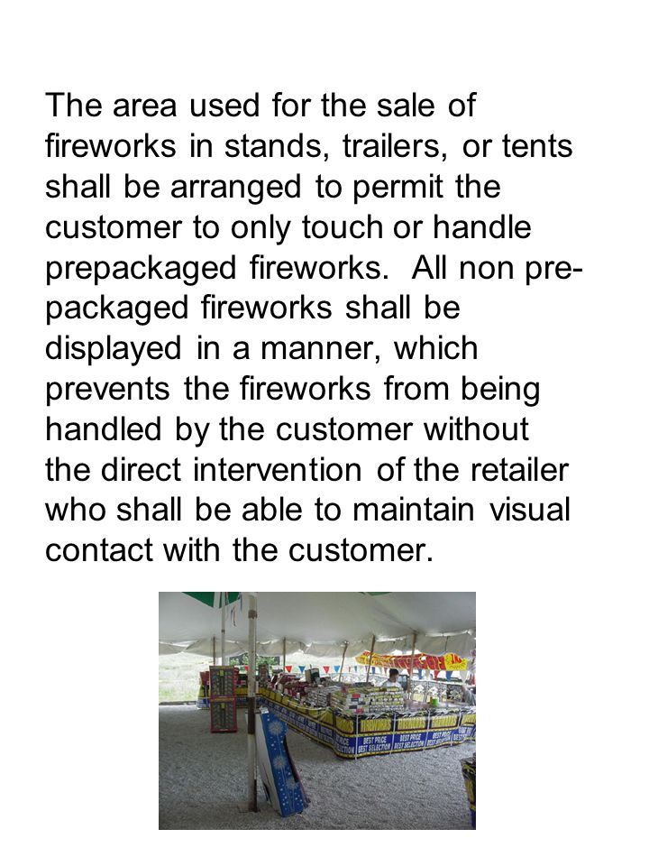The area used for the sale of fireworks in stands, trailers, or tents shall be arranged to permit the customer to only touch or handle prepackaged fireworks.