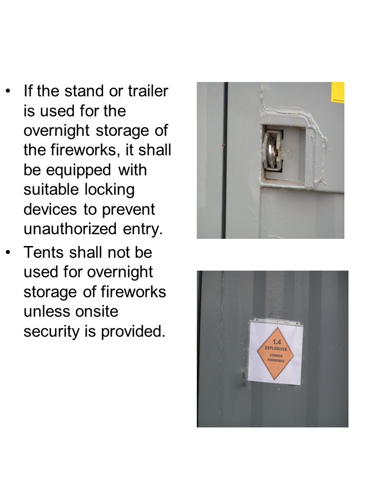 If the stand or trailer is used for the overnight storage of the fireworks, it shall be equipped with suitable locking devices to prevent unauthorized entry.