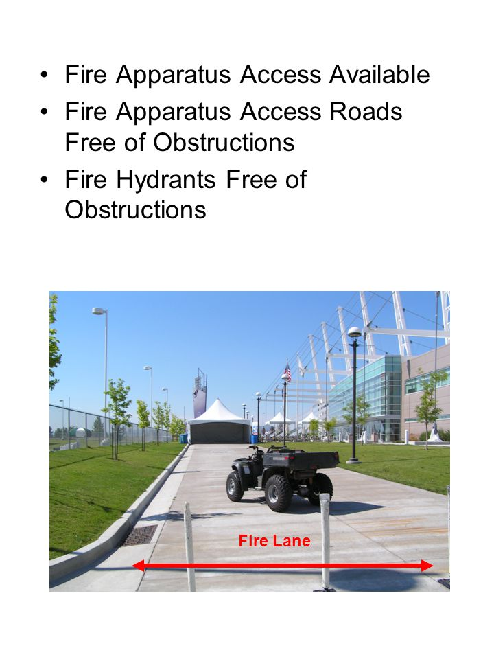 Fire Apparatus Access Available Fire Apparatus Access Roads Free of Obstructions Fire Hydrants Free of Obstructions Fire Lane