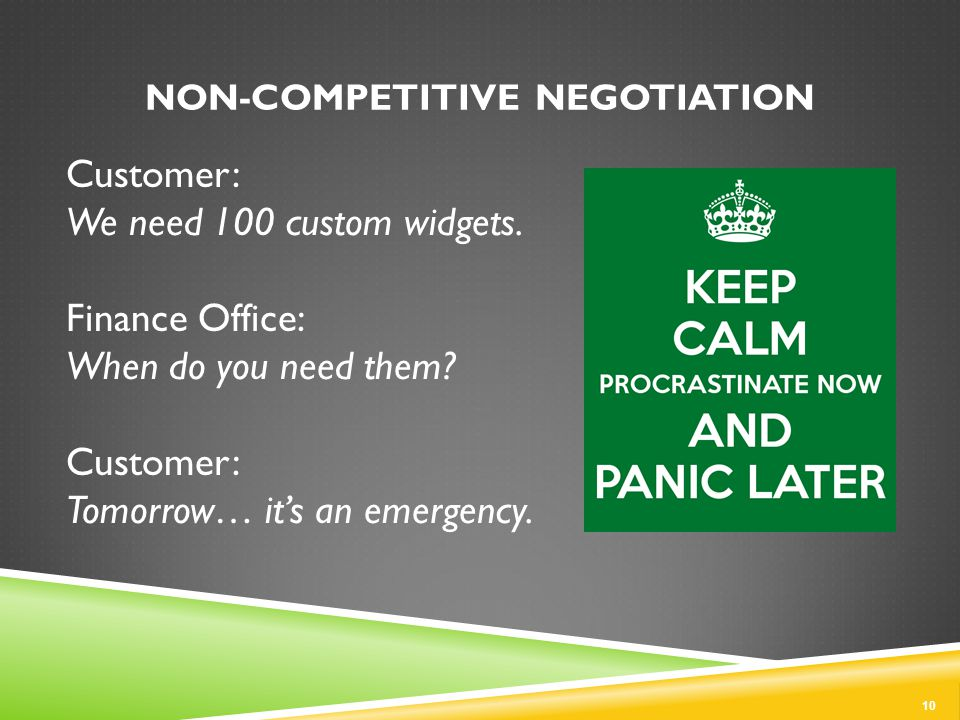 NON-COMPETITIVE NEGOTIATION 10 Customer: We need 100 custom widgets.