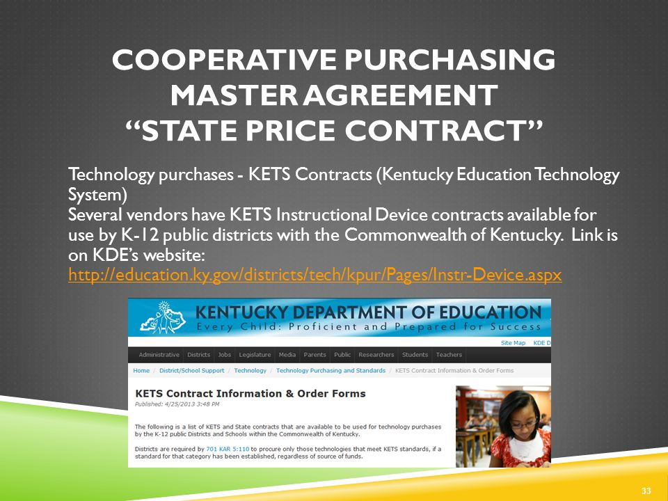 COOPERATIVE PURCHASING MASTER AGREEMENT STATE PRICE CONTRACT Technology purchases - KETS Contracts (Kentucky Education Technology System) Several vendors have KETS Instructional Device contracts available for use by K-12 public districts with the Commonwealth of Kentucky.
