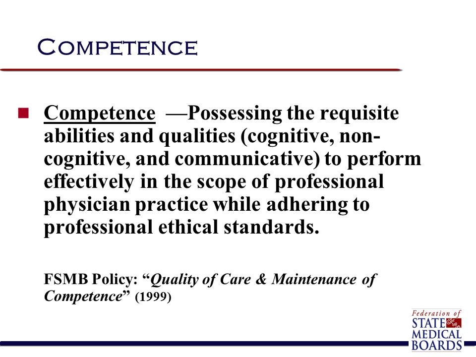 Competence Competence —Possessing the requisite abilities and qualities (cognitive, non- cognitive, and communicative) to perform effectively in the s