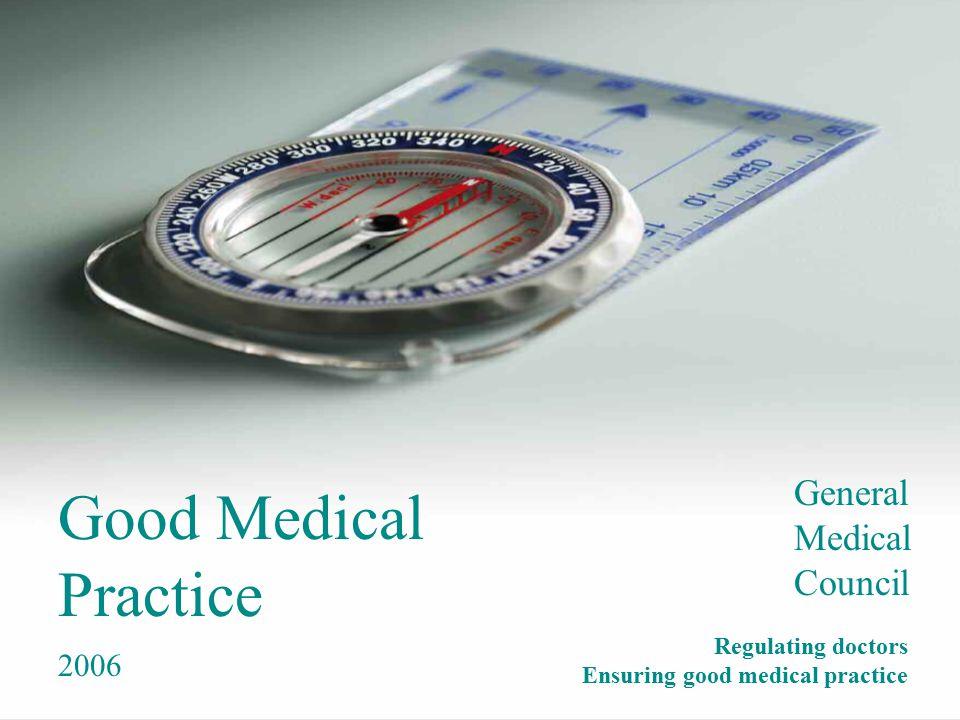 Good Medical Practice General Medical Council Regulating doctors Ensuring good medical practice 2006