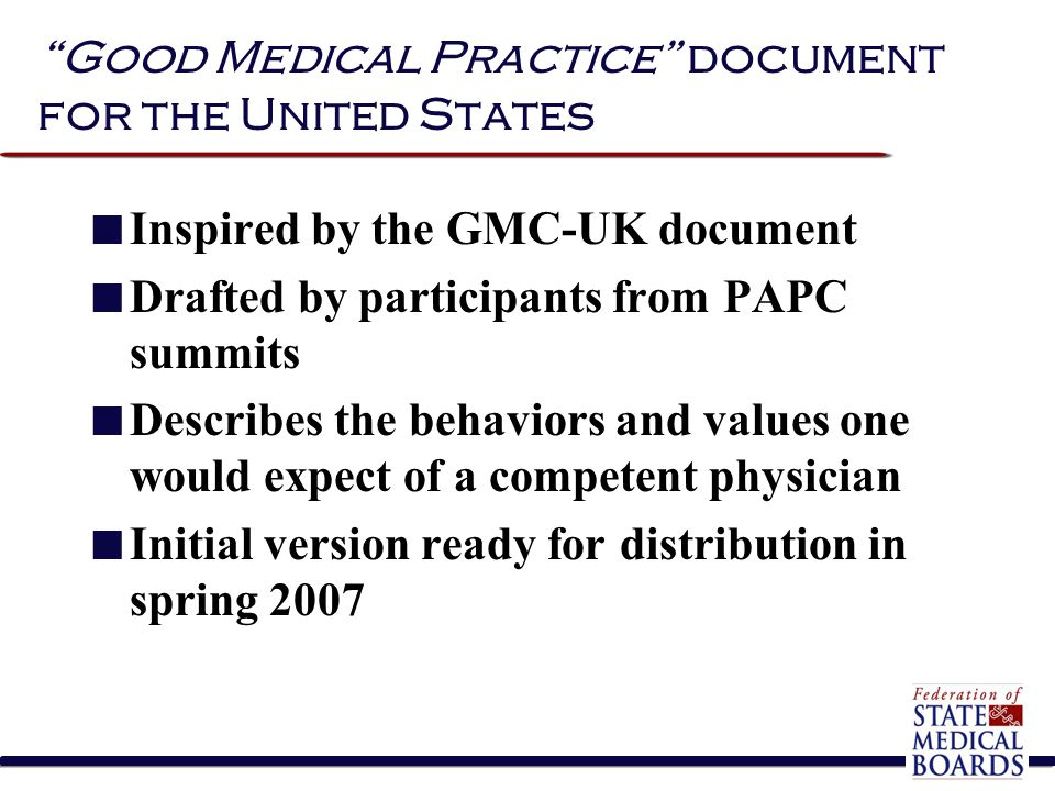 """""""Good Medical Practice"""" document for the United States Inspired by the GMC-UK document Drafted by participants from PAPC summits Describes the behavio"""