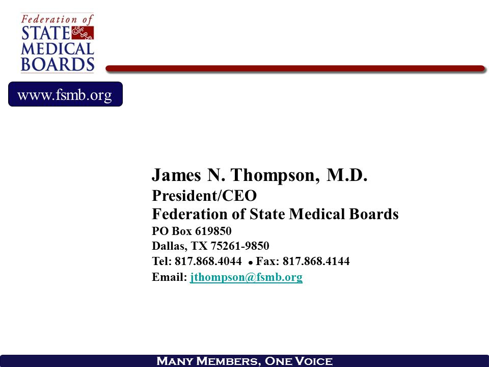 Many Members, One Voice www.fsmb.org James N. Thompson, M.D. President/CEO Federation of State Medical Boards PO Box 619850 Dallas, TX 75261-9850 Tel: