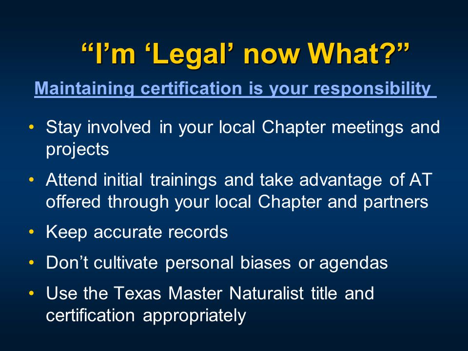 """I'm 'Legal' now What?"" Stay involved in your local Chapter meetings and projects Attend initial trainings and take advantage of AT offered through yo"