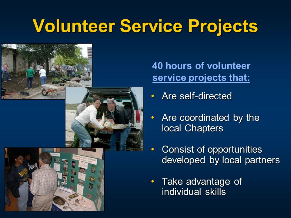 Volunteer Service Projects Are self-directedAre self-directed Are coordinated by the local ChaptersAre coordinated by the local Chapters Consist of op