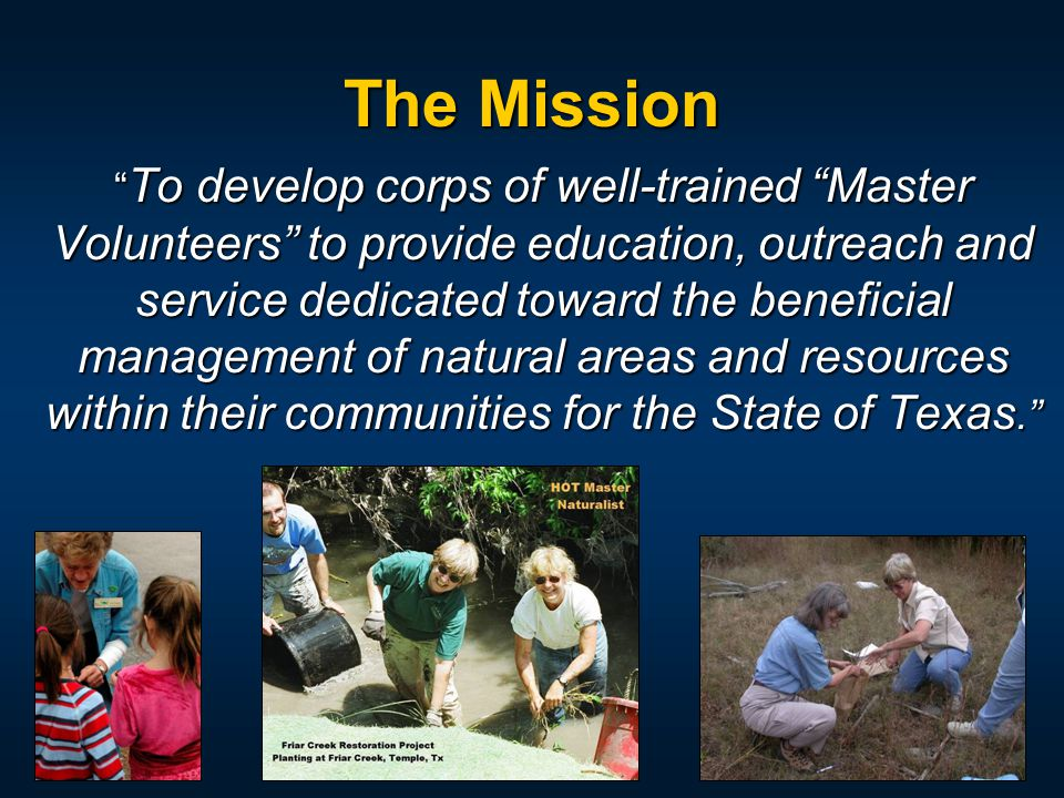 "The Mission "" To develop corps of well-trained ""Master Volunteers"" to provide education, outreach and service dedicated toward the beneficial manageme"