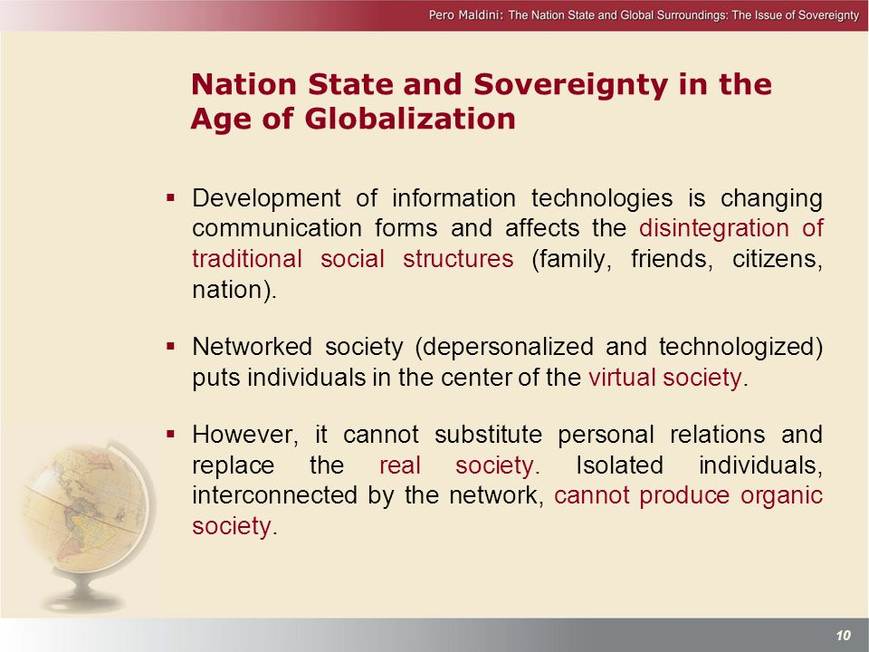 Nation State and Sovereignty in the Age of Globalization  Development of information technologies is changing communication forms and affects the disintegration of traditional social structures (family, friends, citizens, nation).