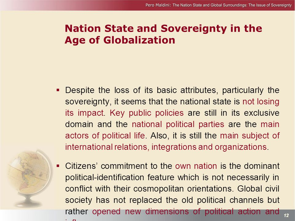 Nation State and Sovereignty in the Age of Globalization  Despite the loss of its basic attributes, particularly the sovereignty, it seems that the national state is not losing its impact.