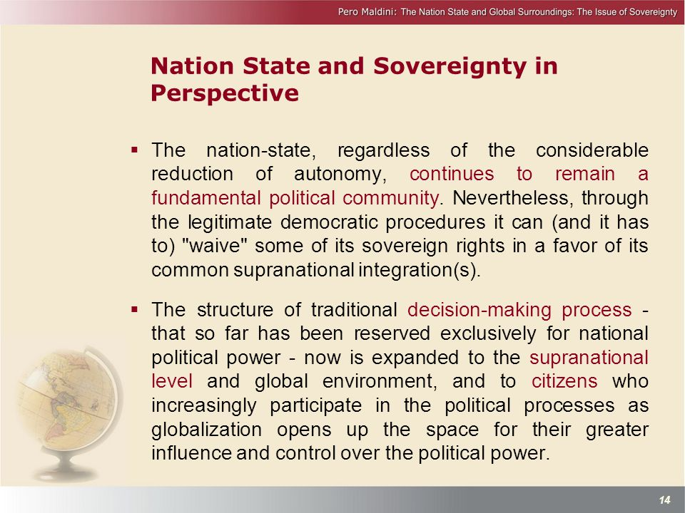 Nation State and Sovereignty in Perspective  The nation-state, regardless of the considerable reduction of autonomy, continues to remain a fundamental political community.