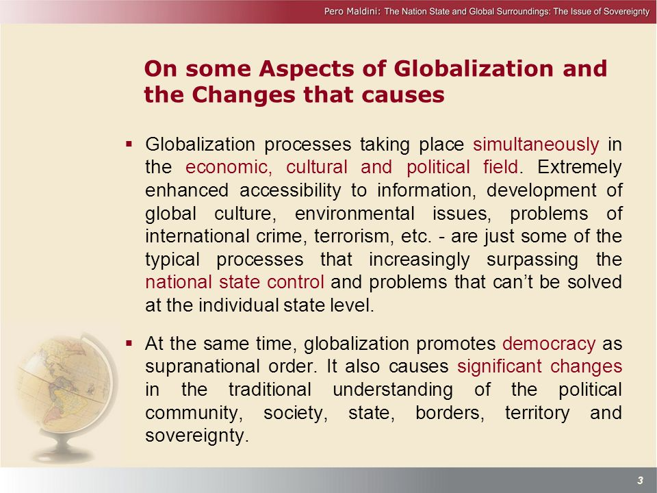On some Aspects of Globalization and the Changes that causes  Globalization processes taking place simultaneously in the economic, cultural and political field.