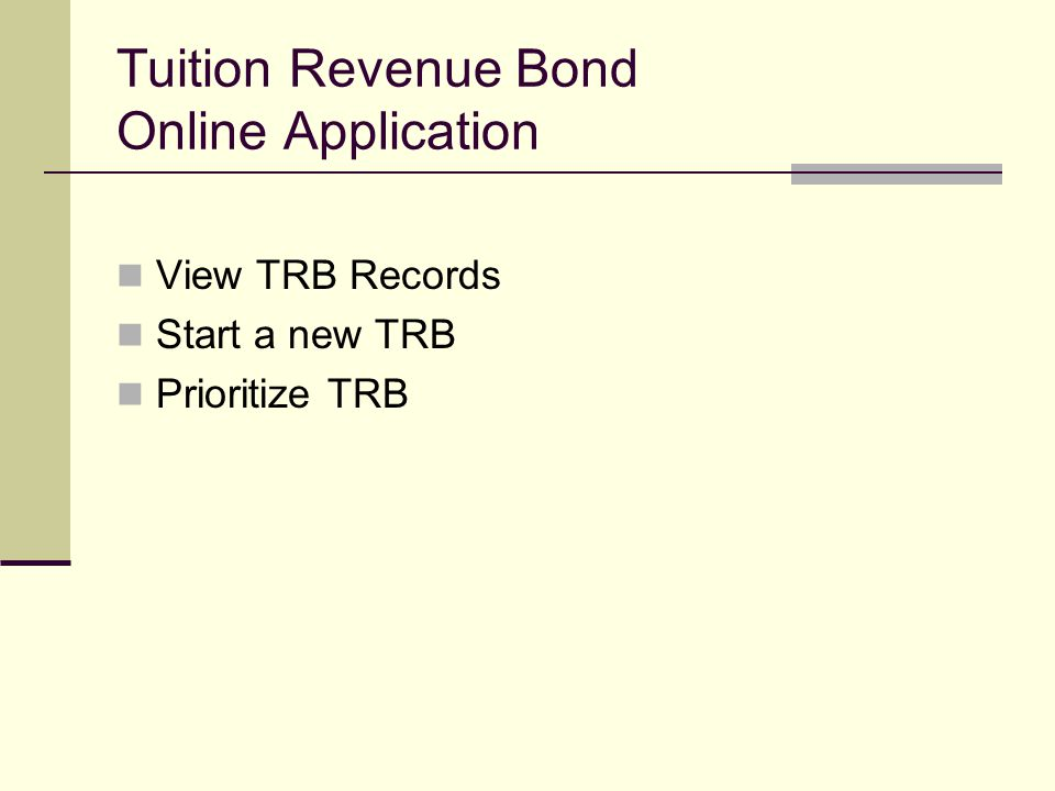 Tuition Revenue Bond Online Application View TRB Records Start a new TRB Prioritize TRB