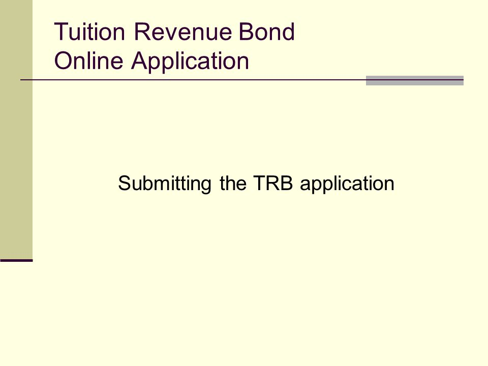 Tuition Revenue Bond Online Application Submitting the TRB application