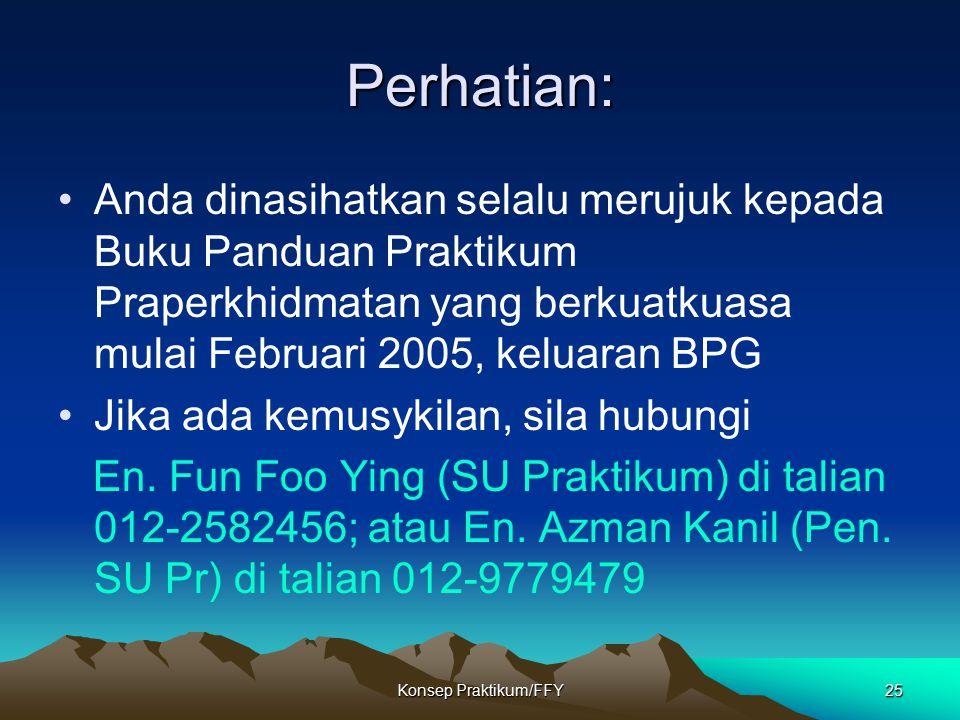 Konsep Praktikum/FFY25 Perhatian: Anda dinasihatkan selalu merujuk kepada Buku Panduan Praktikum Praperkhidmatan yang berkuatkuasa mulai Februari 2005