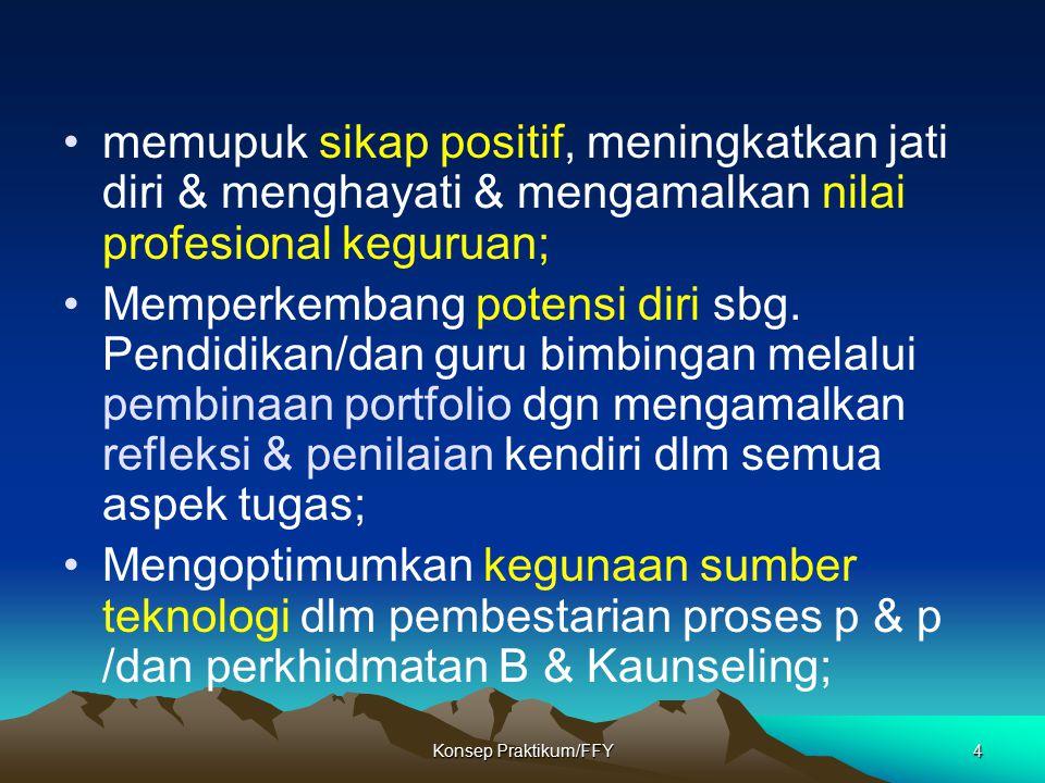 Konsep Praktikum/FFY4 memupuk sikap positif, meningkatkan jati diri & menghayati & mengamalkan nilai profesional keguruan; Memperkembang potensi diri