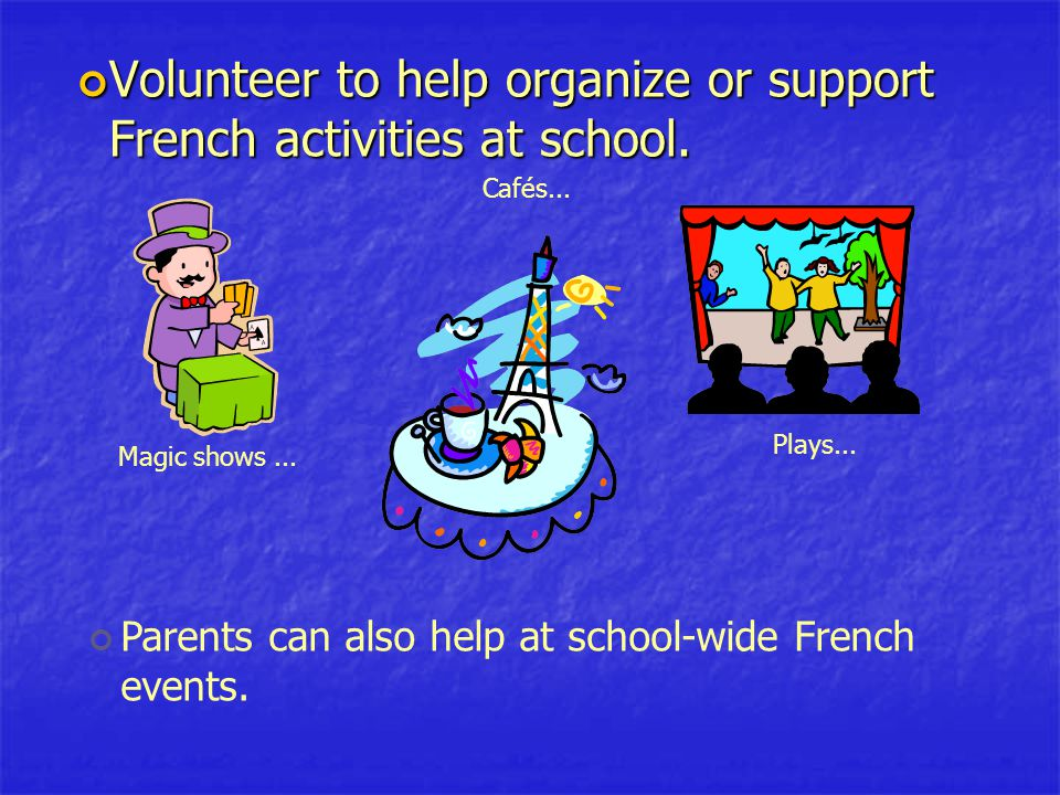 Volunteer to help organize or support French activities at school.