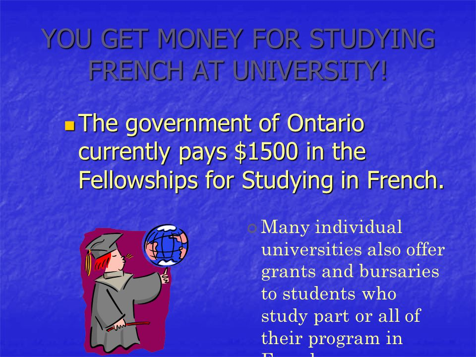 YOU GET MONEY FOR STUDYING FRENCH AT UNIVERSITY.