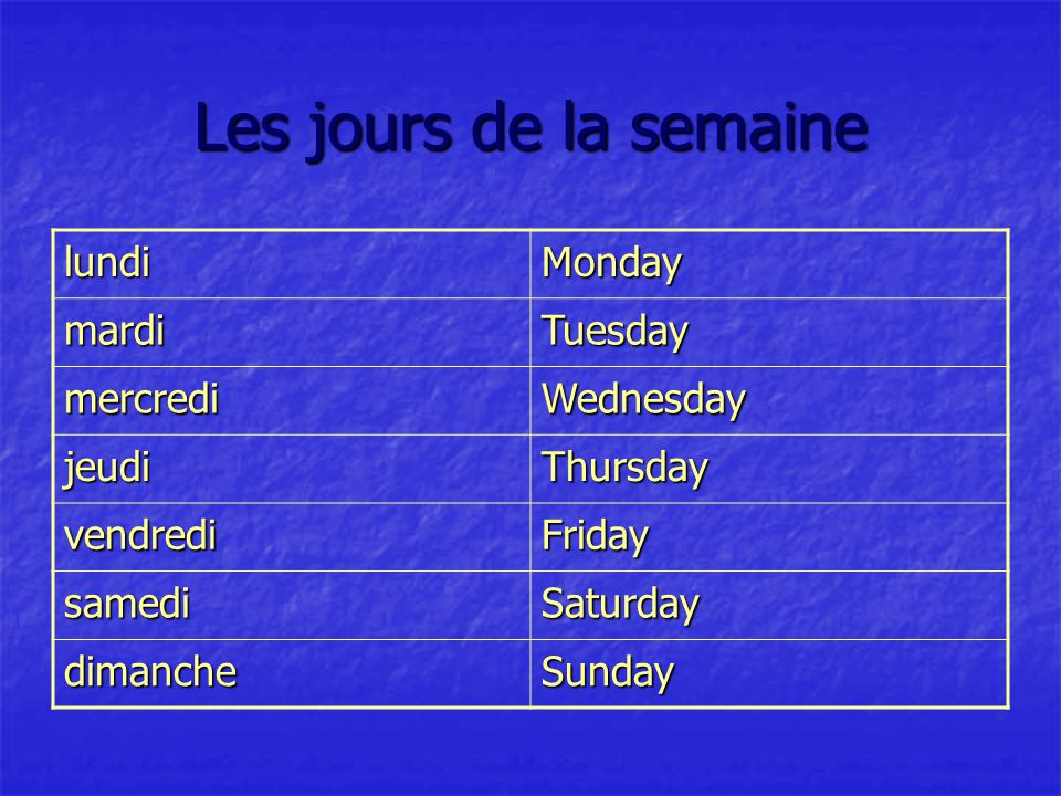 Les jours de la semaine lundiMonday mardiTuesday mercrediWednesday jeudiThursday vendrediFriday samediSaturday dimancheSunday