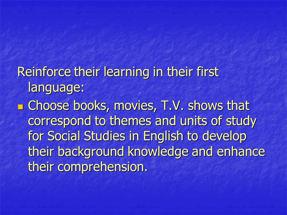 Reinforce their learning in their first language: Choose books, movies, T.V.