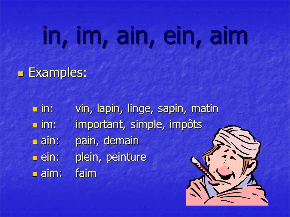 in, im, ain, ein, aim Examples: Examples: in:vin, lapin, linge, sapin, matin in:vin, lapin, linge, sapin, matin im:important, simple, impôts im:important, simple, impôts ain:pain, demain ain:pain, demain ein:plein, peinture ein:plein, peinture aim:faim aim:faim