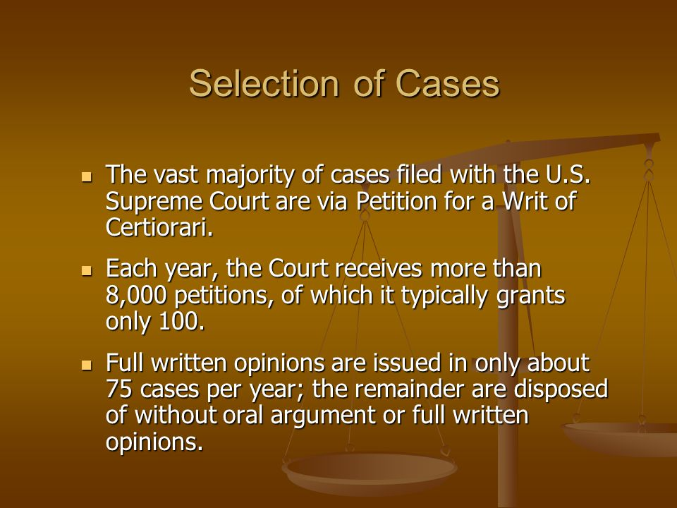 Selection of Cases The vast majority of cases filed with the U.S. Supreme Court are via Petition for a Writ of Certiorari. The vast majority of cases