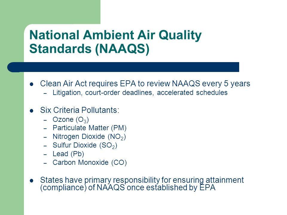 NAAQS Standards Primary Standards – protect public health with an ample margin of safety (especially children, the elderly, and persons with respiratory problems) Secondary Standards – protect public welfare (soil, water, visibility wildlife, crops, vegetation, national monuments, buildings)