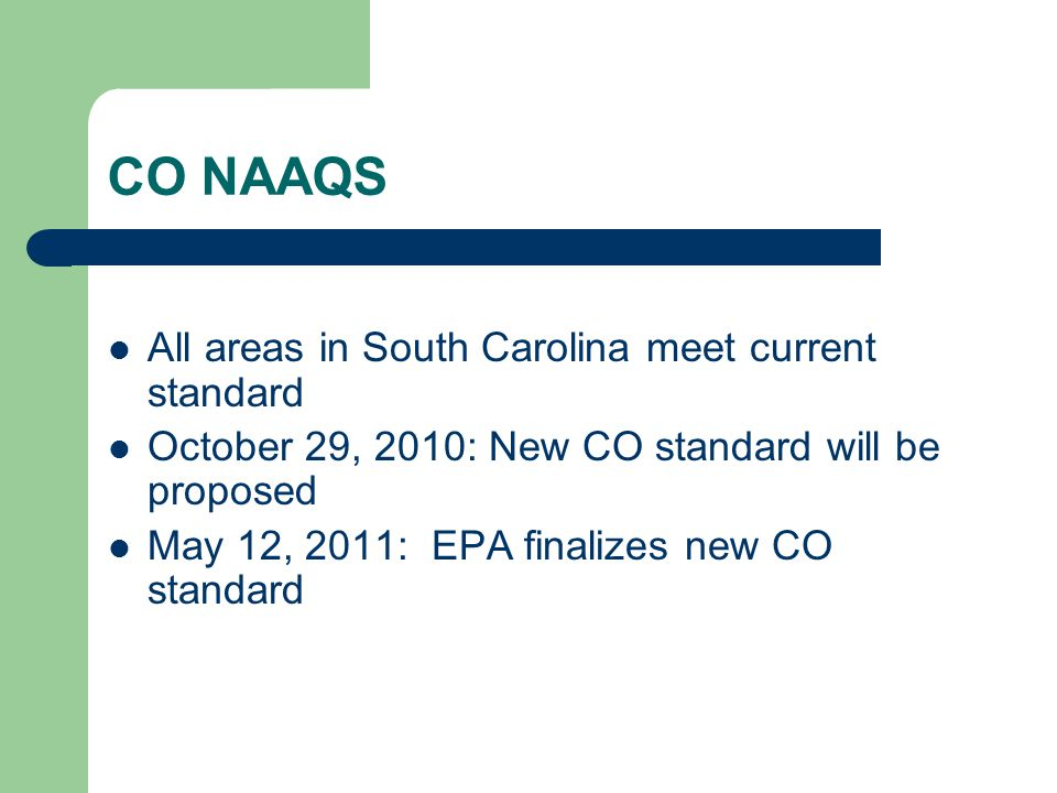 CO NAAQS All areas in South Carolina meet current standard October 29, 2010: New CO standard will be proposed May 12, 2011: EPA finalizes new CO standard