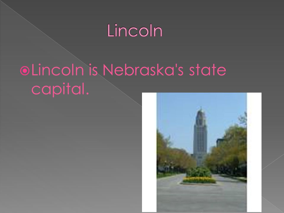  Lincoln is Nebraska s state capital.