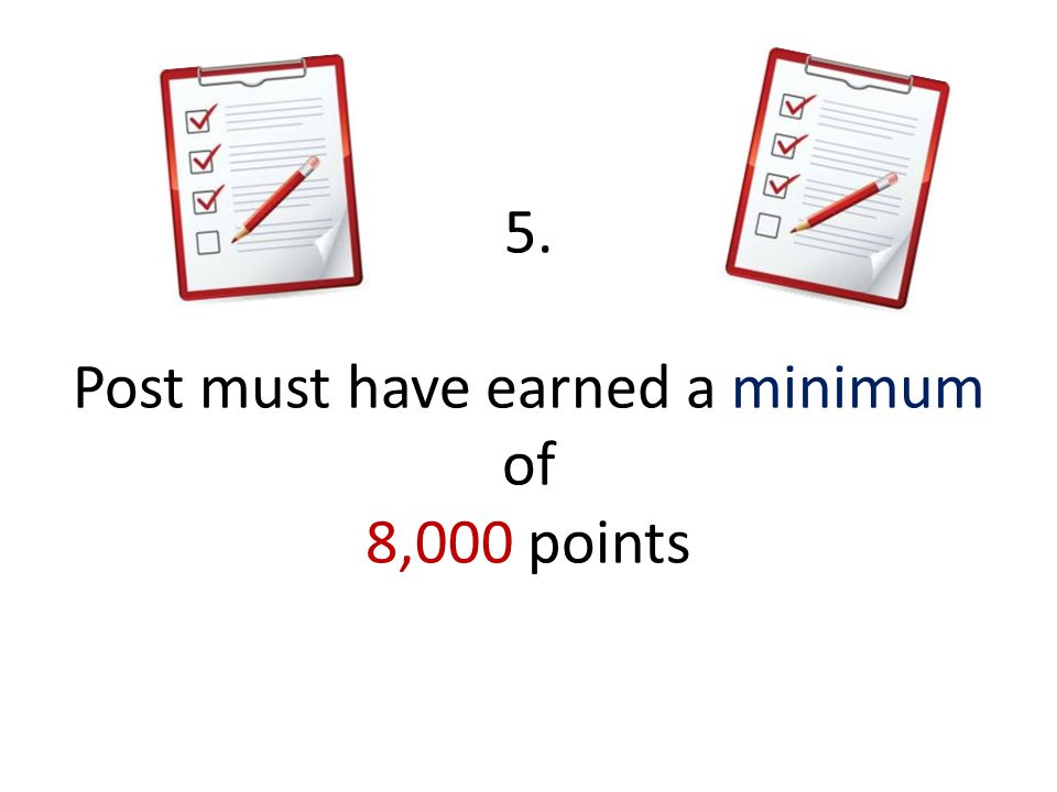 5. Post must have earned a minimum of 8,000 points