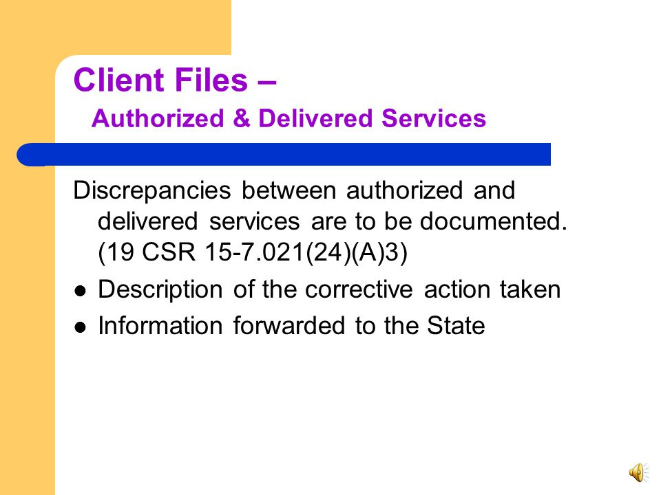 Client Files – Time Sheets/Visit Reports 19 CSR 15-7.021(24)(A)2 Time Sheets must include: Client's name Date of service Time In and Time Out Activiti
