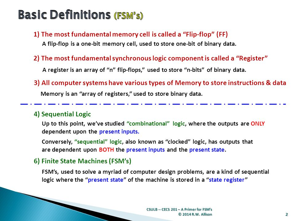 2 1) The most fundamental memory cell is called a Flip-flop (FF) Memory is an array of registers, used to store binary data.