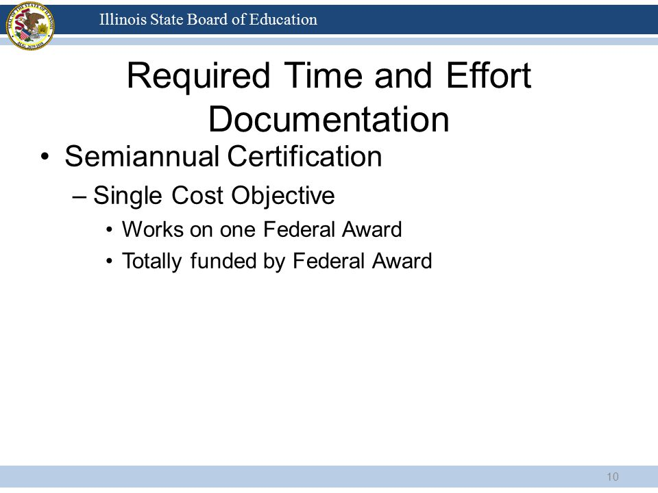 Illinois State Board of Education Required Time and Effort Documentation Semiannual Certification –Single Cost Objective Works on one Federal Award To