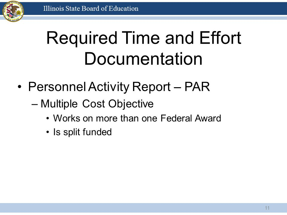 Illinois State Board of Education Required Time and Effort Documentation Personnel Activity Report – PAR –Multiple Cost Objective Works on more than o