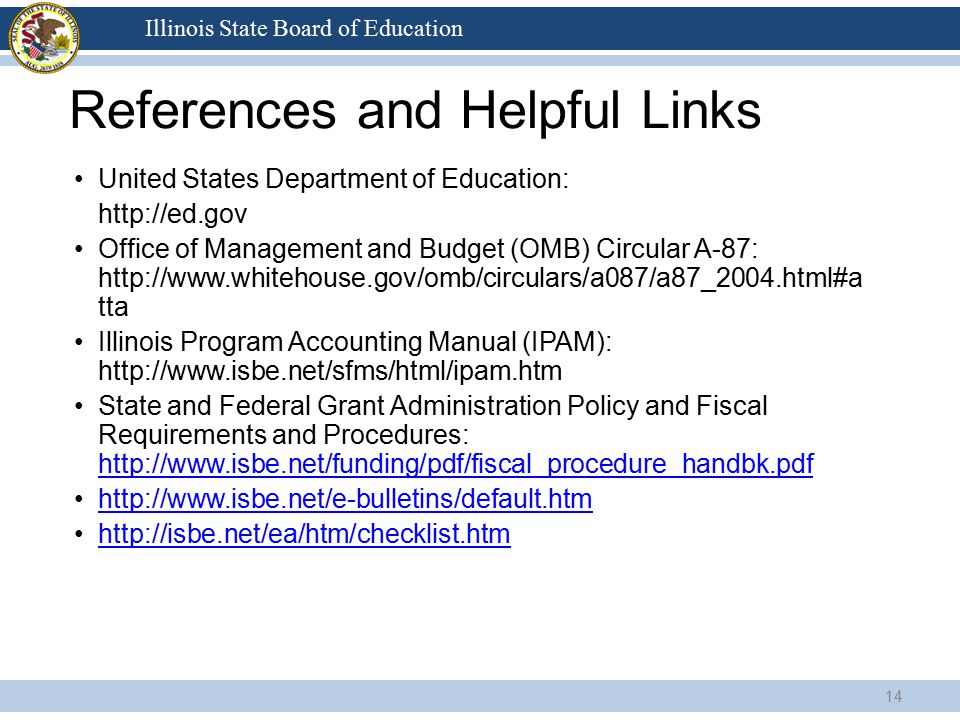 Illinois State Board of Education References and Helpful Links United States Department of Education: http://ed.gov Office of Management and Budget (O