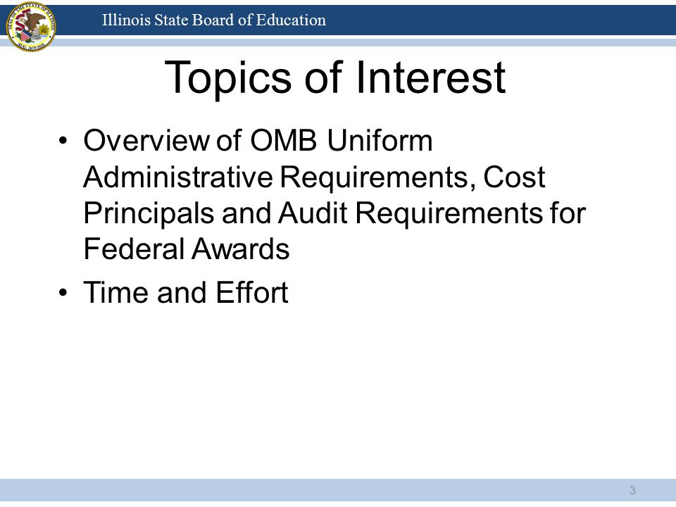 Illinois State Board of Education Topics of Interest Overview of OMB Uniform Administrative Requirements, Cost Principals and Audit Requirements for F