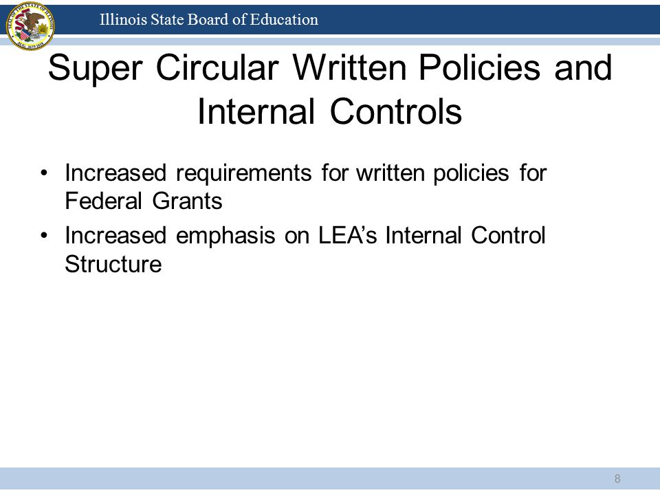 Illinois State Board of Education Super Circular Written Policies and Internal Controls Increased requirements for written policies for Federal Grants